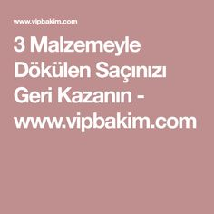 3 Malzemeyle Dökülen Saçınızı Geri Kazanın - www.vipbakim.com Viera, Health Fitness, Hair Beauty, Sultan, Aspirin, Karma, Bag, Masks, Fitness