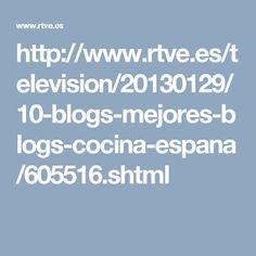 http://www.rtve.es/television/20130129/10-blogs-mejores-blogs-cocina-espana/605516.shtml
