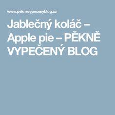 Jablečný koláč – Apple pie – PĚKNĚ VYPEČENÝ BLOG