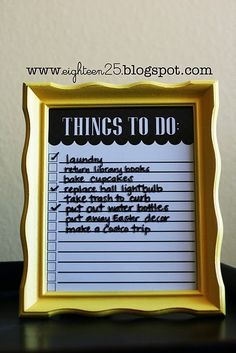 I love To Do lists. This is a great way to do it. Print up the title, lines and check boxes on a printer. Place behind a glass within a frame. Then just use dry erase markers to make a new list each day and check it off. LOVE THIS!!!