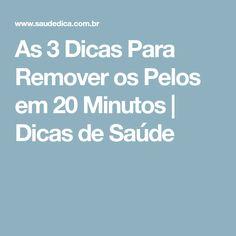 As 3 Dicas Para Remover os Pelos em 20 Minutos | Dicas de Saúde