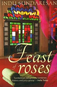 The Feast of Roses - A Novel on Nur Jahan