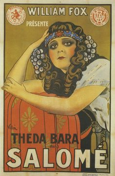French movie poster, 1918.  Salomé is a silent film produced by William Fox and starring actress Theda Bara. The film is now considered to be lost.  Henri Langlois, a French film preservationist, said he had the opportunity to buy this film but dismissed it as Fox, Theda Bara, and American spectacle. He subsequently realized his lost chance and regretted prejudging films as worthy of preserving, deciding instead to preserve whatever film he was able to.