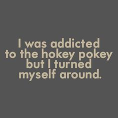 Funny shirt - I Was Addicted To The Hokey Pokey - Limpin' Larry's T-shirt Shop