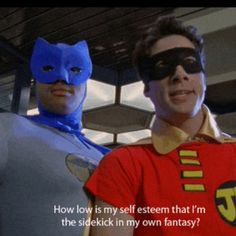 "Scrubs. ""'Holy inferiority complex Batman! How low is my self esteem that I'm the sidekick in my own fantasy!' 'It could be worse Robin, you could be Alfred the butler.' 'Damn you, Sir.'"""