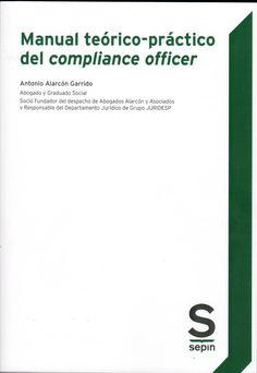 Manual teórico-práctico del compliance officer - Antonio Alarcón Garrido