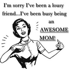 I wish I could be an awesome mom. But my friends don't come around to give me a break from being a 24 hour single mom. Mom Quotes, Quotes To Live By, Funny Quotes, Friend Quotes, Parent Quotes, Family Quotes, Funny Memes, Bad Friends, True Friends