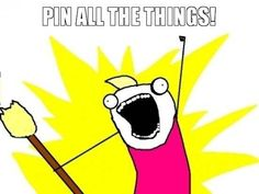 Pin all the things! Here I come Pinterest!
