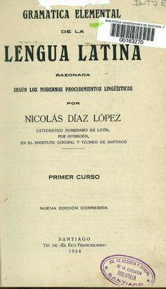 Gramática elemental de la lengua latina : razonada según los modernos procedimientos lingüísticos : Primer Curso / por Nicolás Díaz López