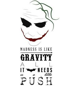 The Joker - Madness Is Like Gravity