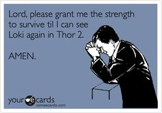 Another reason the Mayans are wrong...I have to see Loki in Thor 2 so the world can't end in 2012!