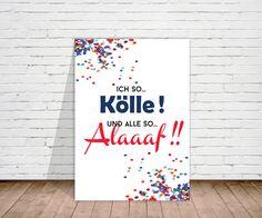 Ich so KÖLLE.... und alle so... ALAAF!   Verbreiten Sie gute Stimmung in Ihrem Zuhause! Farbenfroh und jeck kommt dieses Poster daher. Ein ganz besonderes Geschenk zum Geburtstag oder einfach so...