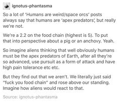 We aren't the apex predators on Earth, we just decided we were better than everything else and it worked