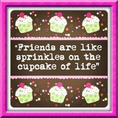 Friends are like sprinkles on the cupcake of life. Dessert Quotes, Cupcake Quotes, Cupcake Art, Cupcake Pics, Baking Quotes, Food Quotes, Me Quotes, Qoutes, Friends Are Like