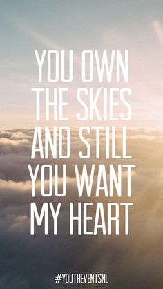 You own the skies and still You want my heart // YouthEventsNL