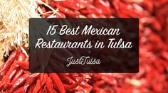 15 Of Tulsa's Most DELICIOUS Mexican Restaurants! Mexican Restaurants in Tulsa Oklahoma. Tulsa's Best Mexican restaurants!