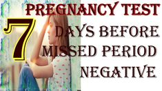 Pregnancy Test 7 Days Before Missed Period Negative 7 Days Late Negative Pregnancy Test