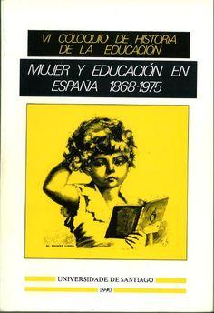 Mujer y educación en España, 1868-1975 : [(actas del VI Coloquio de Historia de la Educación] / organiza) Sociedad Española de Historia de la Educación