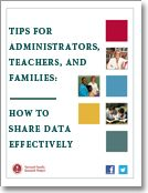 Tips for Administrators, Teachers, and Families:  How to share data effectively