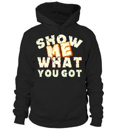 """# Show me what you got tee shirt .  Special Offer, not available in shops      Comes in a variety of styles and colours      Buy yours now before it is too late!      Secured payment via Visa / Mastercard / Amex / PayPal      How to place an order            Choose the model from the drop-down menu      Click on """"Buy it now""""      Choose the size and the quantity      Add your delivery address and bank details      And that's it!      Tags: Show me what you got, flying head t shirt, cool…"""