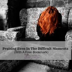 Praising God in the difficult moments is a hard one to choke down and yet it is just what God reminded me during this weeks devotions.