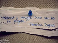 Without struggle, there is no progress. #quote