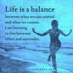 Life is a balance between what we can control and what we cannot. I'm learning to live between effort and surrender. #life #balance #happiness