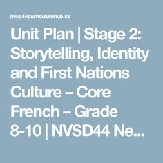 Unit Plan | Stage 2: Storytelling, Identity and First Nations Culture – Core French – Grade 8-10 | NVSD44 New Curriculum