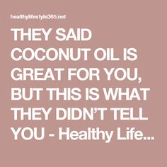 THEY SAID COCONUT OIL IS GREAT FOR YOU, BUT THIS IS WHAT THEY DIDN'T TELL YOU - Healthy Life Style 365
