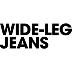 Wide Leg Jeans ❤ liked on Polyvore featuring text, words, phrase, quotes and saying