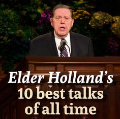 Not like we have a favorite apostle or anything...Elder Holland's 10 best talks of all time!