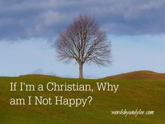 If I'm a Christian, Why Am I Not Happy? (A Study on Joy) Have you struggled with a joy-less life? It doesn't have to be that way. Part of the problem is the way we define joy.