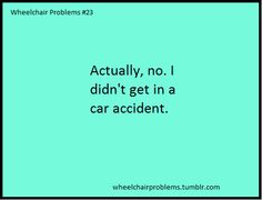 Actually, no. I didn't get into a car accident.