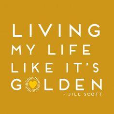 living my life like it's golden | Living my life like it's golden