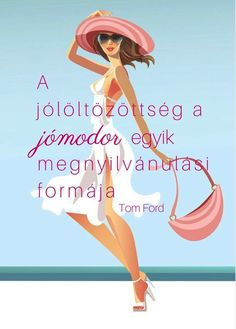 idézetek A jómodor Word 2, Work Fashion, Real Women, Two Hands, Pretty Woman, Tom Ford, Quotations, Verses, Hair Beauty