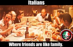 Italians: where friends are like family www.HardcoreItalians.com