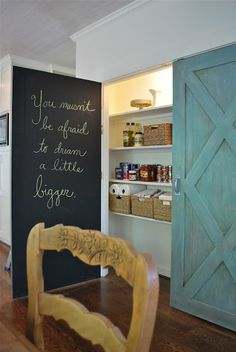 "Barn Door/Chalkboard Pantry. NOTE: ""You mustn't be afraid to dream a little bigger"" Amen to that! via Lisa Gabrielson Design."