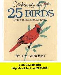 Crinkleroots 25 Birds Every Child Should Know (9780027058598) Jim Arnosky , ISBN-10: 002705859X  , ISBN-13: 978-0027058598 ,  , tutorials , pdf , ebook , torrent , downloads , rapidshare , filesonic , hotfile , megaupload , fileserve