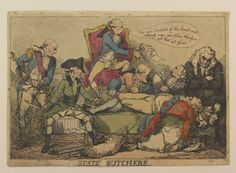 """State Butchers"" by Thomas Rowlandson (1789) in the Royal Collection, UK - From the curators' comments: ""A hand-coloured print of the Prince of Wales who is laid out on a bench about to be operated on by Tory peers, under the direction of William Pitt who instructs the party to begin by cutting out the Princely heart first..."" And I thought today's political cartoons were vicious - yikes!"