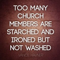 """Quote by Christian minister and author Vance Havner on the true cleanliness of the church. """"Too many church members are starched and ironed but not washed. Biblical Quotes, Religious Quotes, Spiritual Quotes, Faith Quotes, Wisdom Quotes, True Quotes, Bible Quotes, Words Quotes, Bible Verses"""