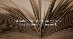 I prefer books to diamonds.