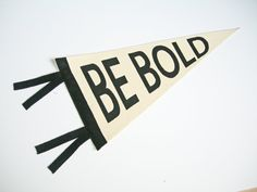 Be Bold Pennant Flag Banner Inspiring Quote Black by ArtandAroma