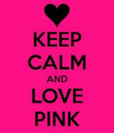 Keep Calm and LOVE PINK!