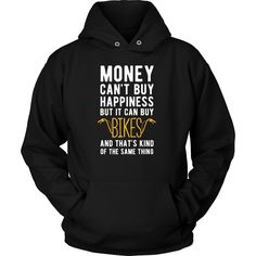 Money can't buy happiness but it can buy bikes and that's kind of the same thing T-shirt