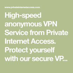 High-speed anonymous VPN Service from Private Internet Access. Protect yourself with our secure VPN tunnel. Packages starting at $2.91/mo. Register today.