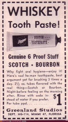 Vintage ad for whiskey toothpaste. They must use this on Mad Men