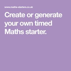 Create or generate your own timed Maths starter. Maths Starters, Education, Learning, Create, Educational Illustrations, Onderwijs, Teaching, Studying