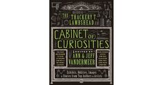 The Thackery T. Lambshead Cabinet of Curiosities: Exhibits, Oddities, Images, and Stories from Top Authors and Artists with contributions by N.K. Jemisin