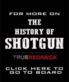 The Shotgun board has many topics, some may inspire you more than others. Click here to learn more on the whole world of the history of shotgun.