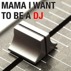 Want to be a DJ